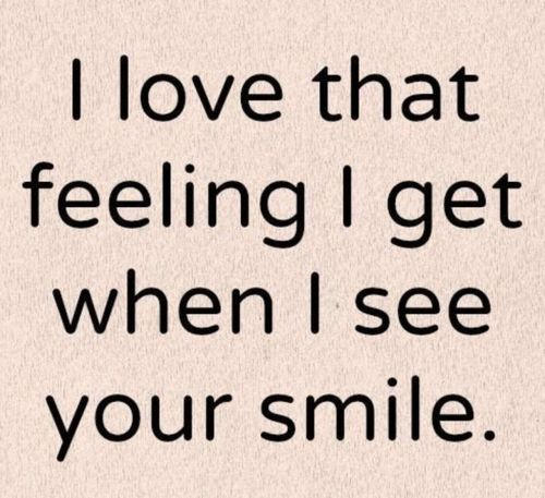 i love that feeling i get when i see your smile