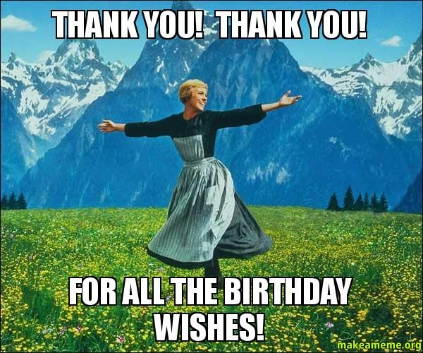Funny Birthday Thank You Meme : Thank you for the birthday wishes with memes and images