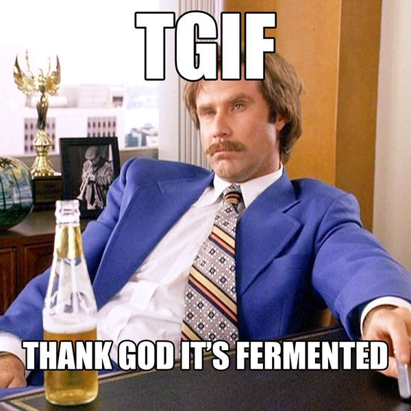 TGIF thank god its fermented