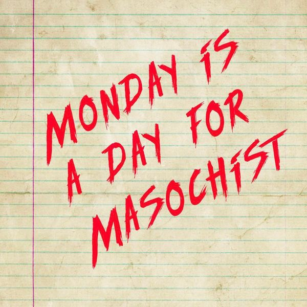 monday is a day for masochist