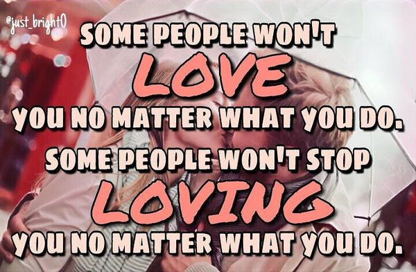 Some People Won`t Love You No Matter What You Do...