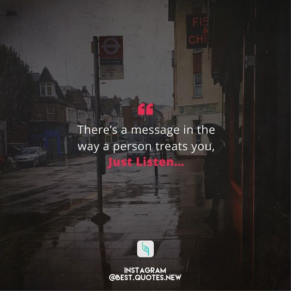There`s a message in the way a person treats you, Just Listen...
