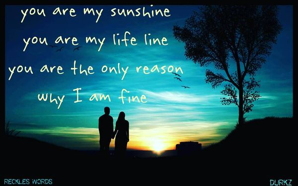 You Are My Sunshine You My Life Line...