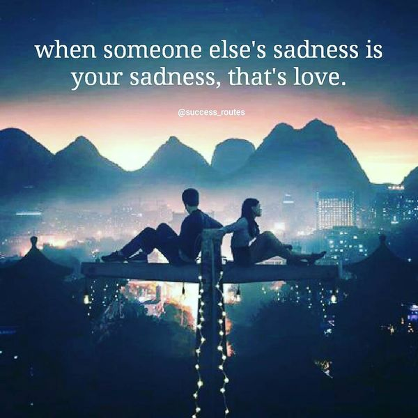 When Someone Else`s Sadness Is Your Sadness, That`s Love.
