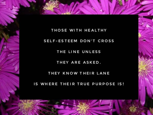 Those With Healthy Self-esteem Don`t Cross the Line Unless They Are Asked.
