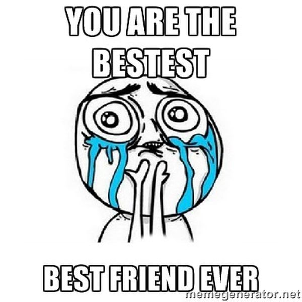 You are the bestest best friend ever