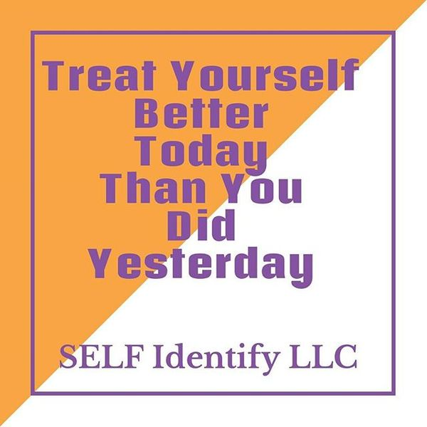 Treat Yourself Better Today Than You Did Yesterday