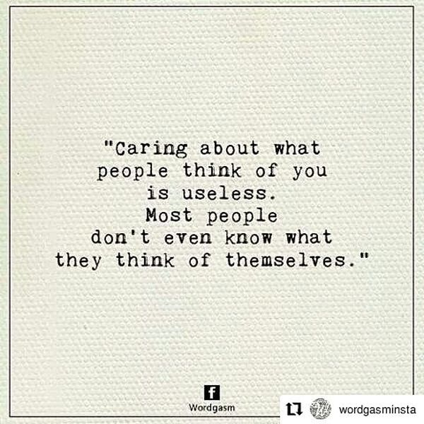 Caring about What People Think of You is Useless.