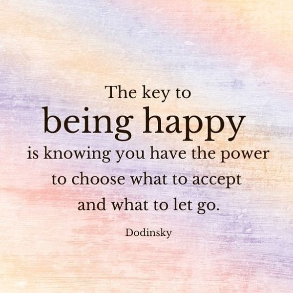 The Key to Being Happy Is Knowing You Have the Power to Choose What to Accept and What to Let Go.