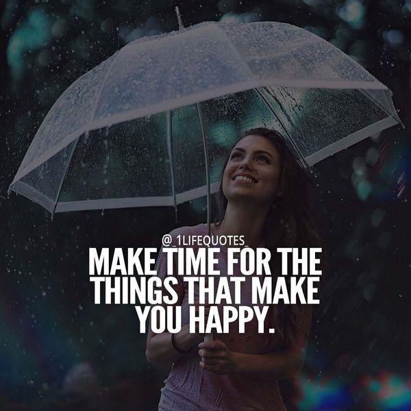 Make Time for the Things That Make You Happy.