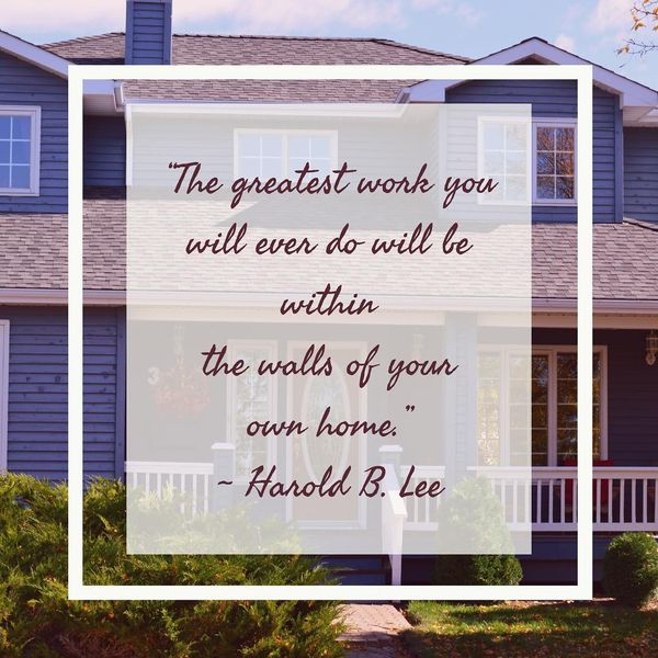 The Greatest Work You Will ever Do Will be Within the Walls of Your own Home.