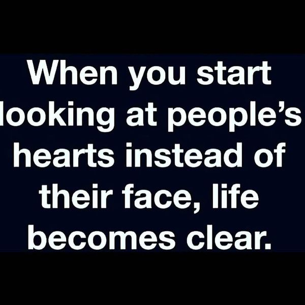 Nice When You Start Looking At People`s Hearts Instead Of Their Face, Life  Becomes Ideas