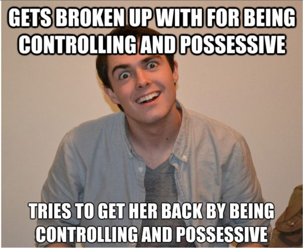 Gets Broken up With for Being Controlling and Possessive...
