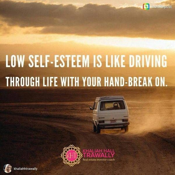 Low Self Esteem Is Like Driving Through Life With Your Hand Break On.