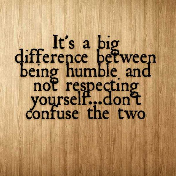 It`s a Big Difference between Being Hubmle and not Respecting...