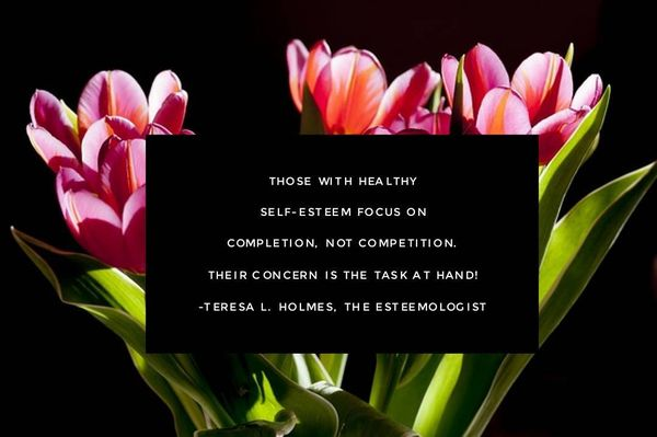 Those With Healthy Self-esteem Focus on Completion, Not Completition.