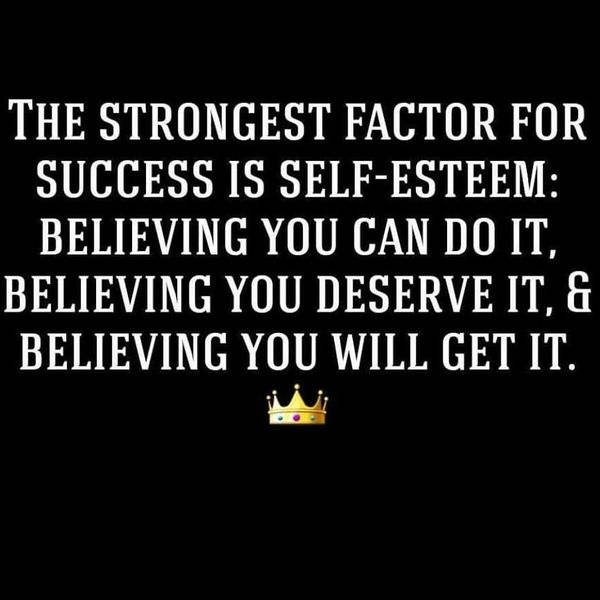 The Strongest Factor for Success Is Self-esteem...