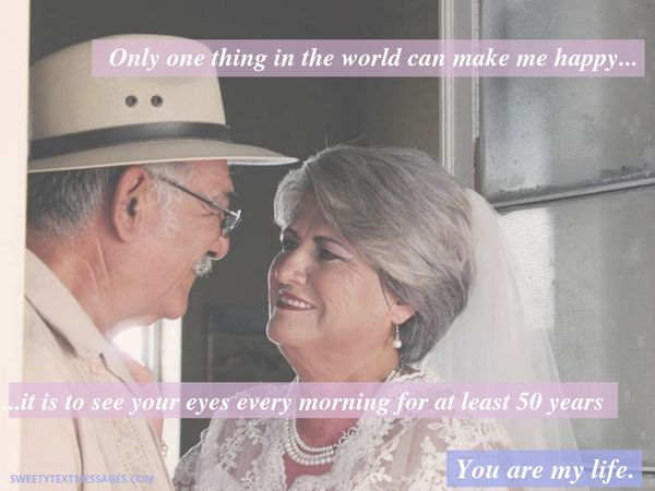 Only one thing in the world can make me happy - it is to see your eyes every morning for at least 50 years! You are my life.