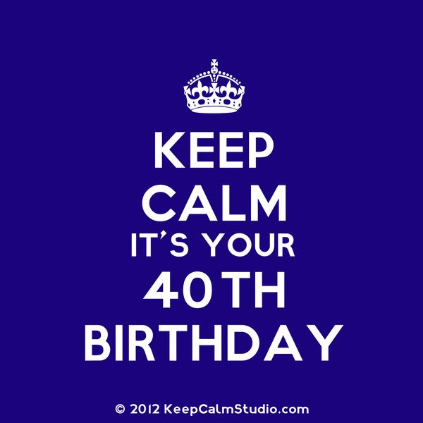 Great Keep Calm 40th Birthday Meme