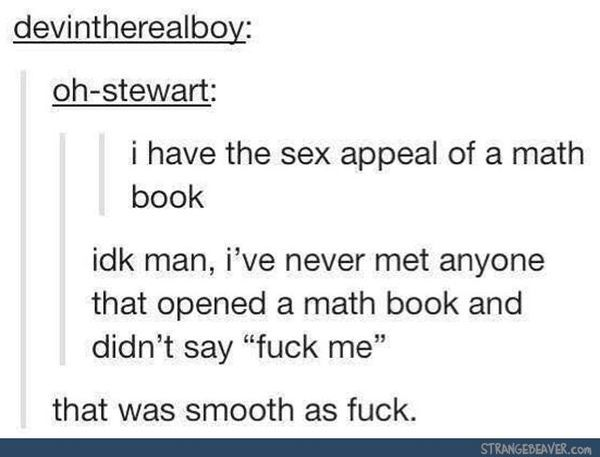 I have the sex appeal of a math book