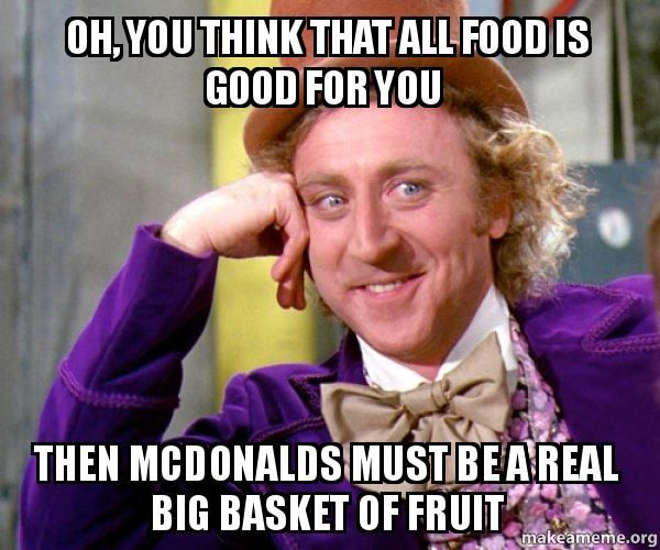 Oh, you think that all food is good for you