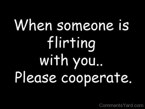 When someone is flirting with you...