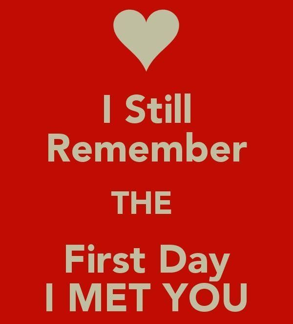 I still remebmer the first day i met you