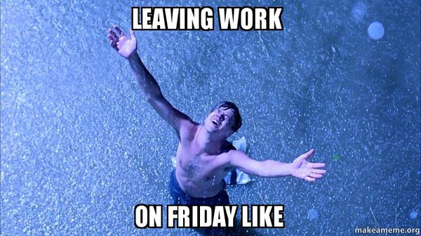 Leaving Work On Friday Meme And Funny Pictures