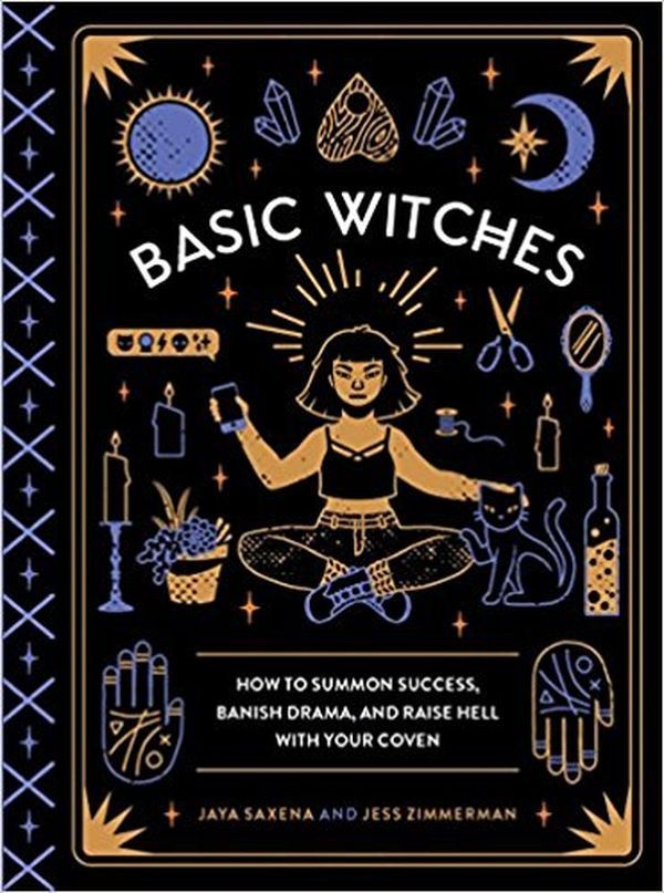 Basic Witches How to Summon Success Banish Drama and Raise Hell with Your Coven
