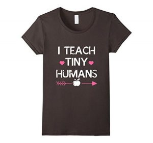 Funny I Teach Tiny Humans T-Shirt
