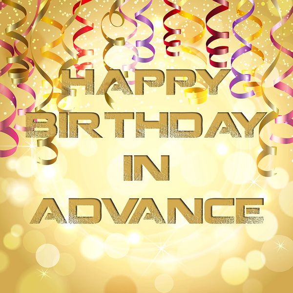 Happy Early Birthday Quotes Advance Happy Birthday Wishes