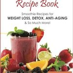 Nutribullet Recipe Book: Smoothie Recipes for Weight-Loss, Detox, Anti-Aging