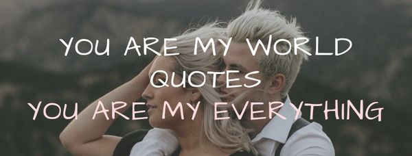 70 Inspirational You Are My World Images
