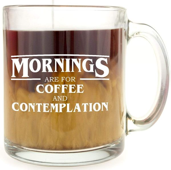 Mornings are for Coffee and Contemplation Glass Coffee Mug