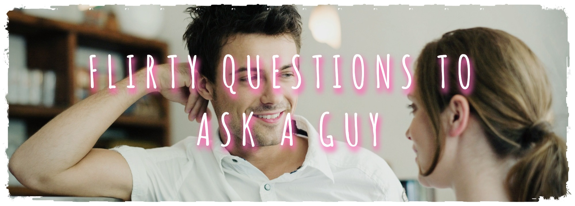 flirty questions to ask a boy