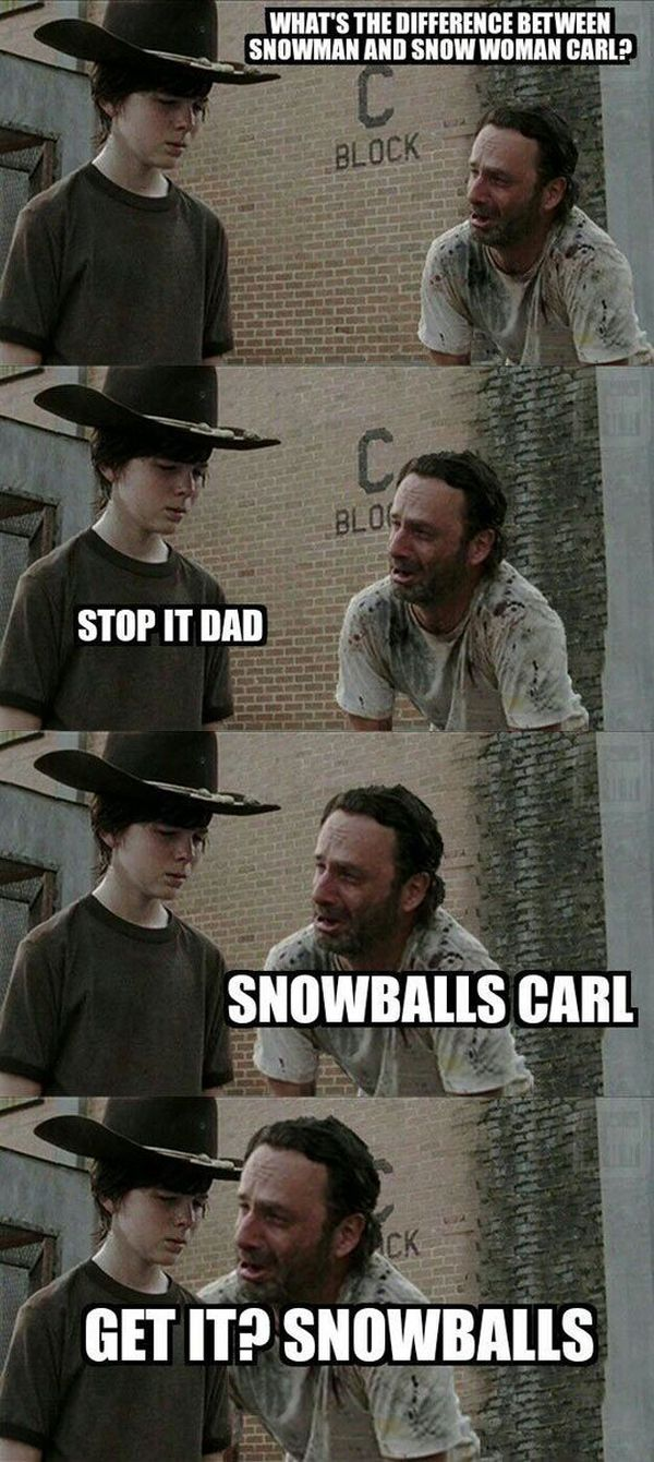What`s the difference between snowman and snow woman carl? Stop it dad. Snowballs Carl. Get it? Snowballs
